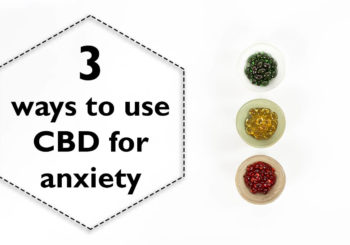 3 ways to use CBD for anxiety